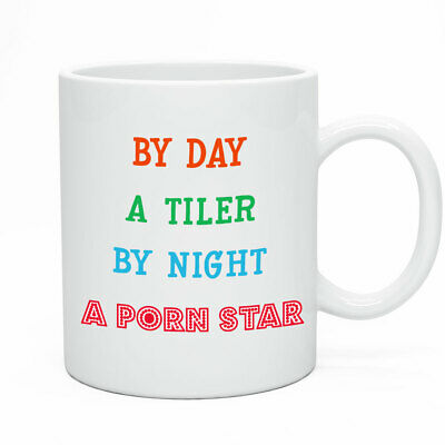 Funny Novelty Mug -  By Day A Tiler By Night A Porn Star Tiles Work Gift Rude  • 9.95£