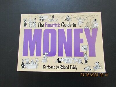 The Fanatic's Guide  To   Money     Cartoon  Book Very Good For Age    • 2£