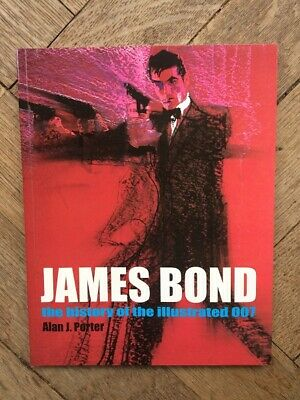 JAMES BOND, THE HISTORY OF THE ILLUSTRATED 007 By Alan J. Porter, Softcover 2008 • 34.99£